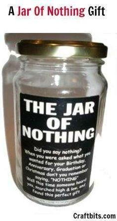 "A Jar of Nothing Gift --for the person who wants ""nothing"" for their birthday, Christmas, etc. Also would be cheap and easy fundraiser! Use any empty jar--don't buy them!(How To Make Dress Christmas Gifts) Christmas Birthday, Diy Christmas Gifts, Santa Gifts, Christmas Gifts For Uncles, Funny Christmas, Handmade Christmas, Cute Gifts, Funny Gifts, Silly Gifts"