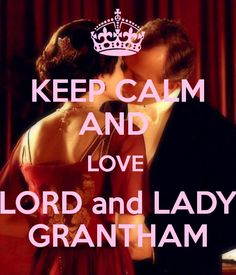 Keep Calm Lord and Lady Grantham