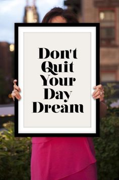 don't quit your day dream #inspiration