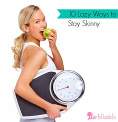 10 Lazy Ways to Stay Skinny - this is a really good summary of how I lost 80 lbs naturally... just add in making exercise part of the necessity of my daily routine (like having an active job or walking instead of driving to the grocery store)