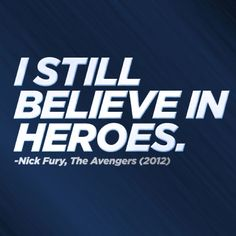 Avengers quotes. i still believe in heroes. Best quote ever................
