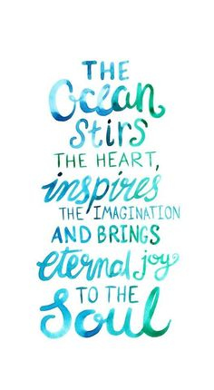 """The ocean stirs the heart, inspires the imagination and brings eternal joy to the soul."""
