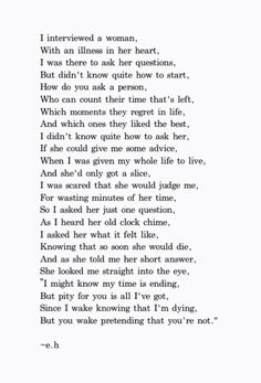 Yes, we are all dying, pretending that we will live forever. Although this is a fairly sobering poem, it's another valuable insight and reminder not to take the remaining time in my life and the people I love for granted.