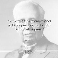 """""""La clave del éxito empresarial es la cooperación. La fricción retarda el progreso."""""""