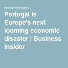 Portugal is Europe's next looming economic disaster | Business Insider
