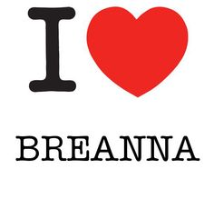 considering that's my name and exactly how it's spelt I definitely love Breanna