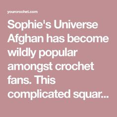 Sophie's Universe Afghan has become wildly popular amongst crochet fans. This complicated square blanket pattern comes with a video tutorial which will lead you step by step.