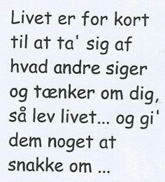 Livet er for kort. Best Quotes, Love Quotes, Funny Quotes, Inspirational Quotes, The Words, Words Quotes, Sayings, Word Of The Day, English Quotes