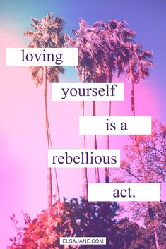 Love yourself.  Love