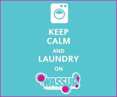 Keep Calm And Laundry on Wassup - Just Laundry  Wassup Care: 1800 3000 9969. Visit: www.wassuplaundry.com