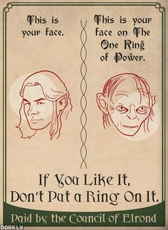 "Paid by the Council of Elrond.  ""Hi, I'm Elrond, and I approve this message."""