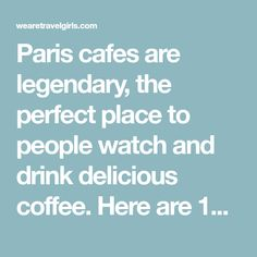 Paris cafes are legendary, the perfect place to people watch and drink delicious coffee. Here are 10 of our favourite cafes in the city of Paris.