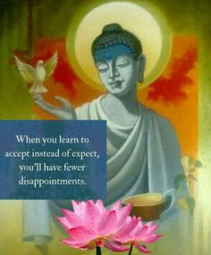 When you learn to accept instead of expect. You will have fewer disappointments.