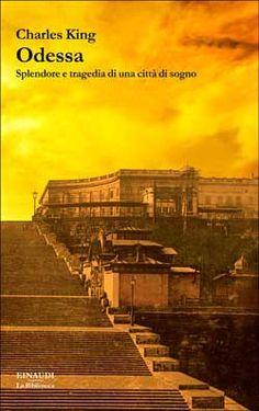 Charles King, Odessa. Splendore e tragedia di una città di sogno