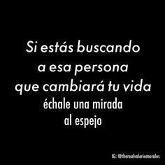 IF YOU ARE LOOKING FOR THAT PERSON THAT WILL CHANGE YOUR LIFE..TAKE A LOOK IN THE MIRROR #QUOTES #VIBRAPOSITIVA