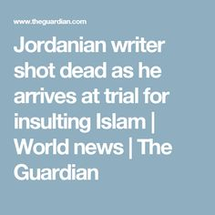 Jordanian writer shot dead as he arrives at trial for insulting Islam | World news | The Guardian