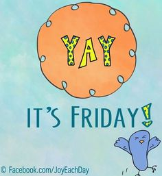Yay for Friday quote via www.Facebook.com/JoyEachDay