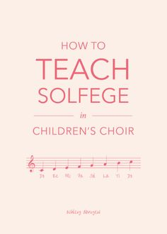 How to teach solfege in children's choir - history, teaching strategies and ideas, song suggestions (with music links), and helpful (free!) resources and visuals. | @ashleydanyew