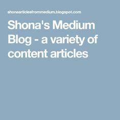 Shona's Medium Blog - a variety of content articles Medium Blog, Articles, Content, Writing, Being A Writer