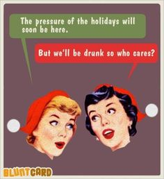 Pressure of the holidays.