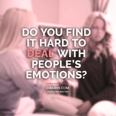 Do you find it hard to deal to people's emotions?