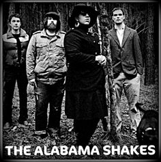 alabama shakes- f n love this band. You are nobody if you don't know them.