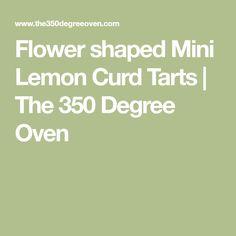 Flower shaped Mini Lemon Curd Tarts   The 350 Degree Oven