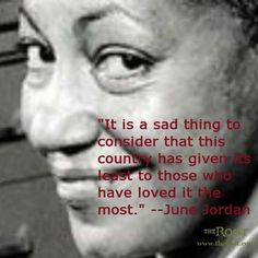 """It is a sad thing to consider that this country has given its least to those who have loved it the most."" -June Jordan #quotes #wisdom #vintage #theroot"