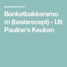 Banketbakkersroom (basisrecept) - Uit Pauline's Keuken