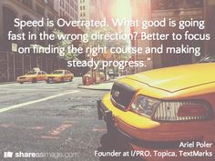 Speed is Overrated... Ariel Poler Founder atI/PRO, Topica, TextMarks - Created by Share As Image