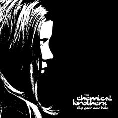 Dig Your Own Hole – The Chemical Brothers