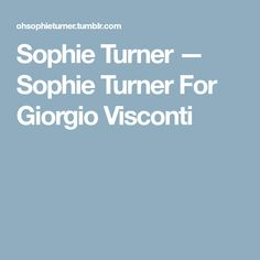 Sophie Turner — Sophie Turner For Giorgio Visconti