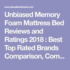 Unbiased Memory Foam Mattress Bed Reviews and Ratings 2018 : Best Top Rated Brands Comparison, Complaints, Analysis : Consumer Reports : off gassing odor