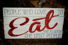 Kitchen sign - Julia Childs quote - People Who Love to Eat are Always the Best People