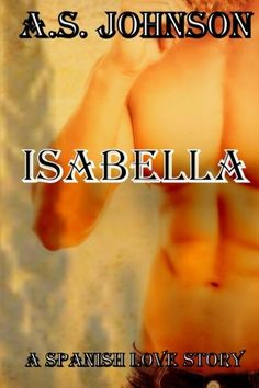 My Newest Release!!!! Isabella: A Spanish Love Story by A.S. Johnson http://www.amazon.com/dp/1499325339/ref=cm_sw_r_pi_dp_c1d6tb0AM85DD