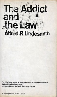 Lindesmith, Alfred R. The Addict and the Law. Graphic Art, Graphic Design, New York School, Social Science, Book Nerd, Vintage Books, Typography, Lettering, Addiction