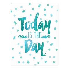 Shop Watercolor Quote Today is the Day in Turquoise Postcard created by JunkyDotCom. Personalize it with photos & text or purchase as is! Watercolor Postcard, Watercolor Quote, Framed Quotes, Art Quotes, Inspirational Quotes, Printable Frames, Handwritten Quotes, Morning Inspiration, Photo Blanket