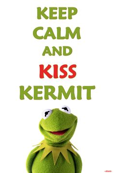 KEEP CALM AND KISS KERMIT - created by eleni (Muppet Show Specials)