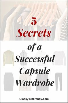 5 Secrets of a Successful Capsule Wardrobe: Learn these secrets and you'll have a capsule wardrobe that works every time!