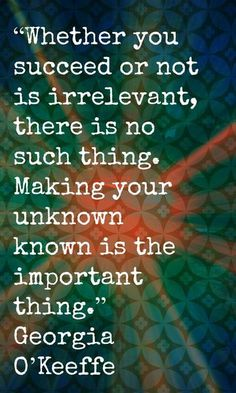 Inspirational artist quotes - Georgia O'Keeffe - making your unknown known The Words, Cool Words, Quotable Quotes, Motivational Quotes, Inspirational Quotes, Famous Quotes, Best Quotes, Famous Artist Quotes, Quotes To Live By