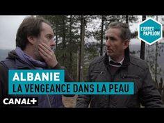 (395) Albanie : La vengeance dans la peau - L'Effet Papillon – CANAL+ - YouTube