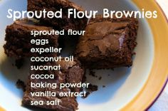 sprouted flour brownies!  Your kids will go wild and you will feel good knowing that the best ingredients were used to make them!