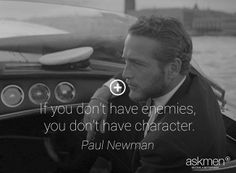 """""""If you don't have enemies, you don't have character."""" - Paul Newman #quote #inspiration"""