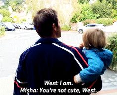 Misha: You're not cute, West. People say that but they're just kidding.  West: They're not kidding.