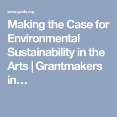 Making the Case for Environmental Sustainability in the Arts | Grantmakers in…