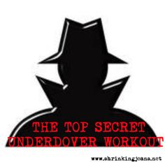 The Top Secret Undercover Workout