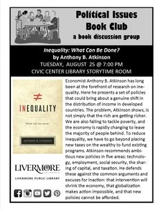 "Political Issues Book Club. Livermore Public Library, Civic Center. 8/25/15, 7pm. ""Inequality: What Can Be Done?"" by Anthony B. Atkinson"