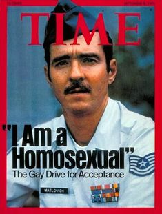LGBT Hero: Leonard Matlovich Matlovich, was the first gay service member to purposely out himself to the military to fight their ban on gays, and perhaps the best-known gay man in America in the. Harvey Milk, Lgbt History, Time Magazine, Magazine Covers, Army Veteran, Lgbt Community, Military Personnel, Modern History, Vietnam War
