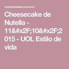 Cheesecake de Nutella - 11/10/2015 - UOL Estilo de vida