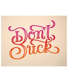 "For all those that suck... Don't. Claim your pleasant reminder while we still got 'em.     Dimensions - 14"" x 11""     #suck #dont #poster #print #split #fountain #screenprint #screenprinting #screenprinters #printspotters #printmaking #typography #type #lettering"